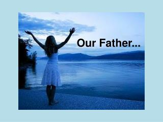 Our Father...