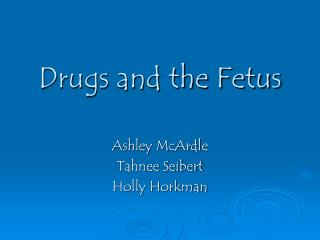 Drugs and the Fetus