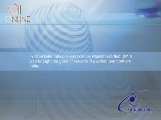In 1999 Data Infocom was born as Rajasthan s first ISP. It also brought the great IT wave to Rajasthan and northern Indi