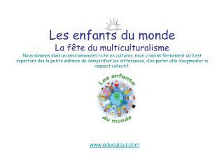 Les enfants du monde La f te du multiculturalisme Nous sommes dans un environnement riche en cultures, nous croyons ferm