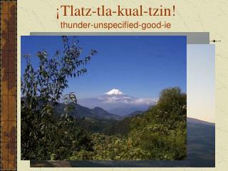 Tlatz-tla-kual-tzin thunder-unspecified-good-ie