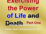 Exercising the Power  of Life and Death  Part One