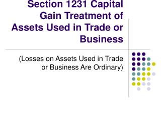 Section 1231 Capital Gain Treatment of Assets Used in Trade or Business