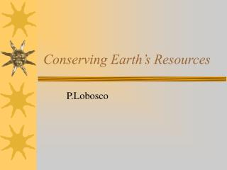 Conserving Earth s Resources