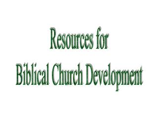Resources for Biblical Church Development