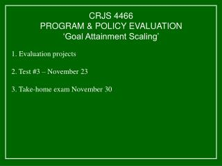 CRJS 4466 PROGRAM  POLICY EVALUATION  Goal Attainment Scaling