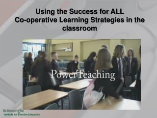 Using the Success for ALL  Co-operative Learning Strategies in the classroom