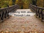 Walking With Jesus  Through Luke