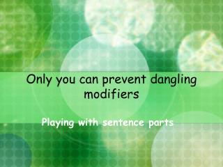 Only you can prevent dangling modifiers