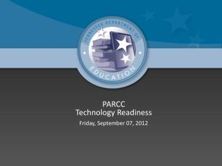 PARCC Technology Readiness Friday, September 07, 2012