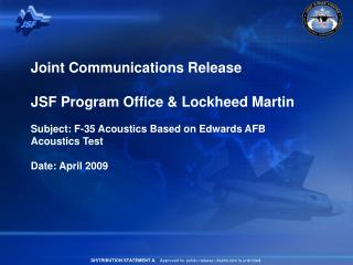 Joint Communications Release   JSF Program Office  Lockheed Martin   Subject: F-35 Acoustics Based on Edwards AFB Acoust