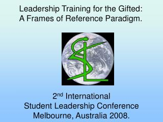 2nd International  Student Leadership Conference Melbourne, Australia 2008.