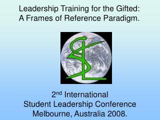 2nd International  Student Leadership Conference Melbourne, Australia 2008.