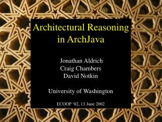 Architectural Reasoning in ArchJava   Jonathan Aldrich Craig Chambers David Notkin  University of Washington  ECOOP  02,