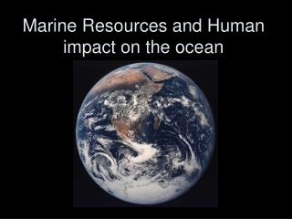 Marine Resources and Human impact on the ocean