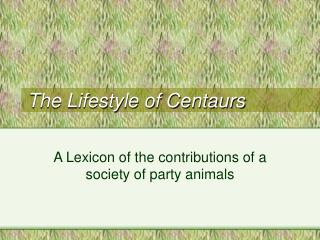 The Lifestyle of Centaurs