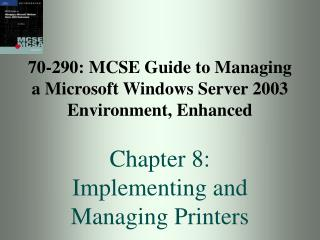 70-290: MCSE Guide to Managing a Microsoft Windows Server 2003 Environment, Enhanced  Chapter 8: Implementing and Managi