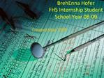 BrehEnna Hofer FHS Internship Student School Year 08-09