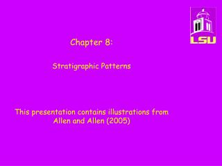 Chapter 8:    Stratigraphic Patterns    This presentation contains illustrations from Allen and Allen 2005