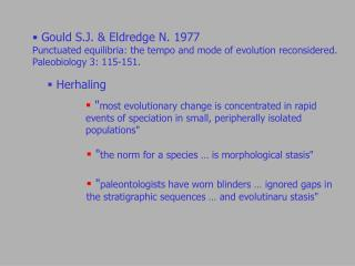 Gould S.J.  Eldredge N. 1977 Punctuated equilibria: the tempo and mode of evolution reconsidered. Paleobiology 3: 115-15