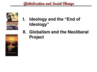 Ideology and the  End of Ideology  Globalism and the Neoliberal Project