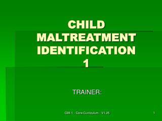 CHILD MALTREATMENT IDENTIFICATION 1