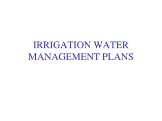 IRRIGATION WATER MANAGEMENT PLANS
