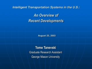 Intelligent Transportation Systems in the U.S.:  An Overview of  Recent Developments    August 25, 2003