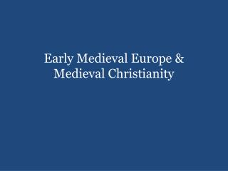 Early Medieval Europe  Medieval Christianity