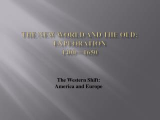 The New World and the Old: Exploration 1400 1650