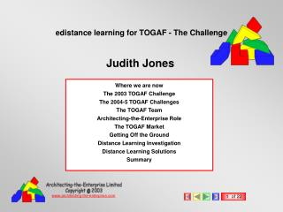 Where we are now The 2003 TOGAF Challenge The 2004-5 TOGAF Challenges The TOGAF Team Architecting-the-Enterprise Role Th