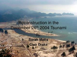 Reconstruction in the December 26th 2004 Tsunami
