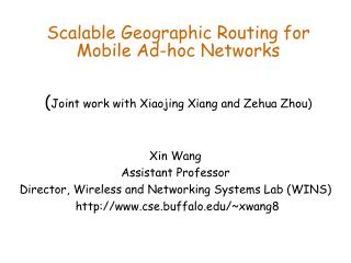 Scalable Geographic Routing for Mobile Ad-hoc Networks   Joint work with Xiaojing Xiang and Zehua Zhou