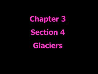 Chapter 3 Section 4 Glaciers