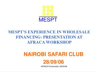 MESPT S EXPERIENCE IN WHOLESALE FINANCING: PRESENTATION AT AFRACA WORKSHOP