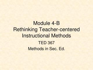 Module 4-B Rethinking Teacher-centered Instructional Methods