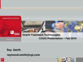 Oracle Flashback Technologies           COUG Presentation   Feb 2010