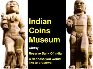 Indian  Coins Museum  Curtsy Reserve Bank Of India A richness you would like to preserve.