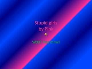 stupid girls mmv