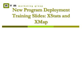 New Program Deployment Training Slides: XStats and XMap