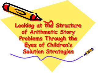 Looking at the Structure of Arithmetic Story Problems Through the Eyes of Children s  Solution Strategies