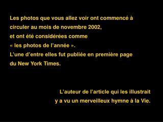Les photos que vous allez voir ont commenc    circuler au mois de novembre 2002, et ont  t  consid r es comme   les phot