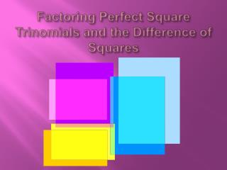 Factoring Perfect Square Trinomials and the Difference of Squares