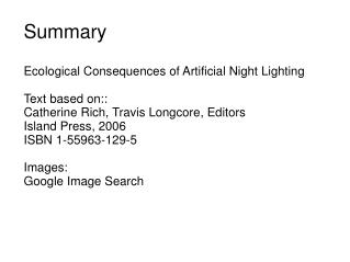 Summary  Ecological Consequences of Artificial Night Lighting  Text based on:: Catherine Rich, Travis Longcore, Editors