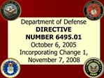 Department of Defense DIRECTIVE NUMBER 6495.01 October 6, 2005 Incorporating Change 1, November 7, 2008