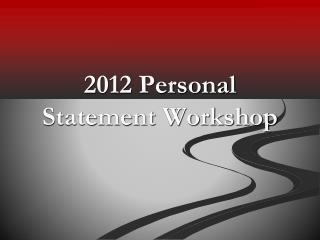 2012 Personal Statement Workshop