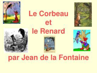 Le Corbeau  et  le Renard   par Jean de la Fontaine