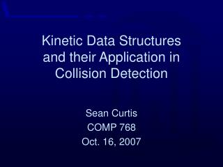 Kinetic Data Structures and their Application in  Collision Detection