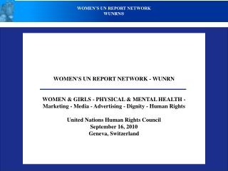 WOMENS UN REPORT NETWORK - WUNRN    WOMEN  GIRLS - PHYSICAL  MENTAL HEALTH -  Marketing - Media - Advertising - Dignity