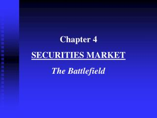 Chapter 4 SECURITIES MARKET The Battlefield